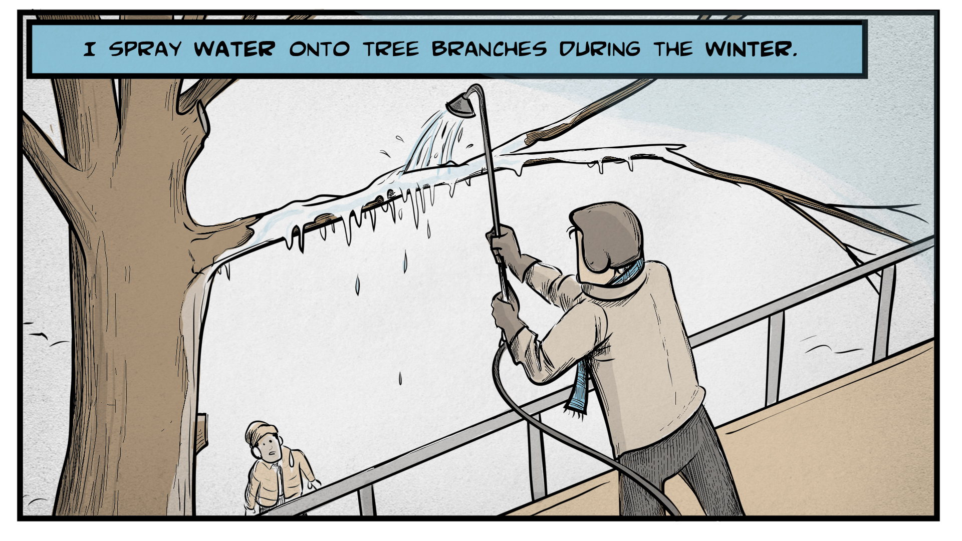 "Danny, the narrator, says, ""I spray water onto tree branches during the water."" He stands on a scaffolding and holds a hose as it sprays onto a snow-and-ice-covered tree branch. A person looks up at him from the ground."