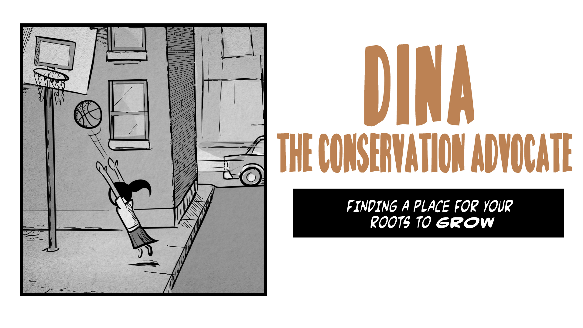 Story title:  Dina, the Conservation Advocate.  Finding a place for your roots to grow.