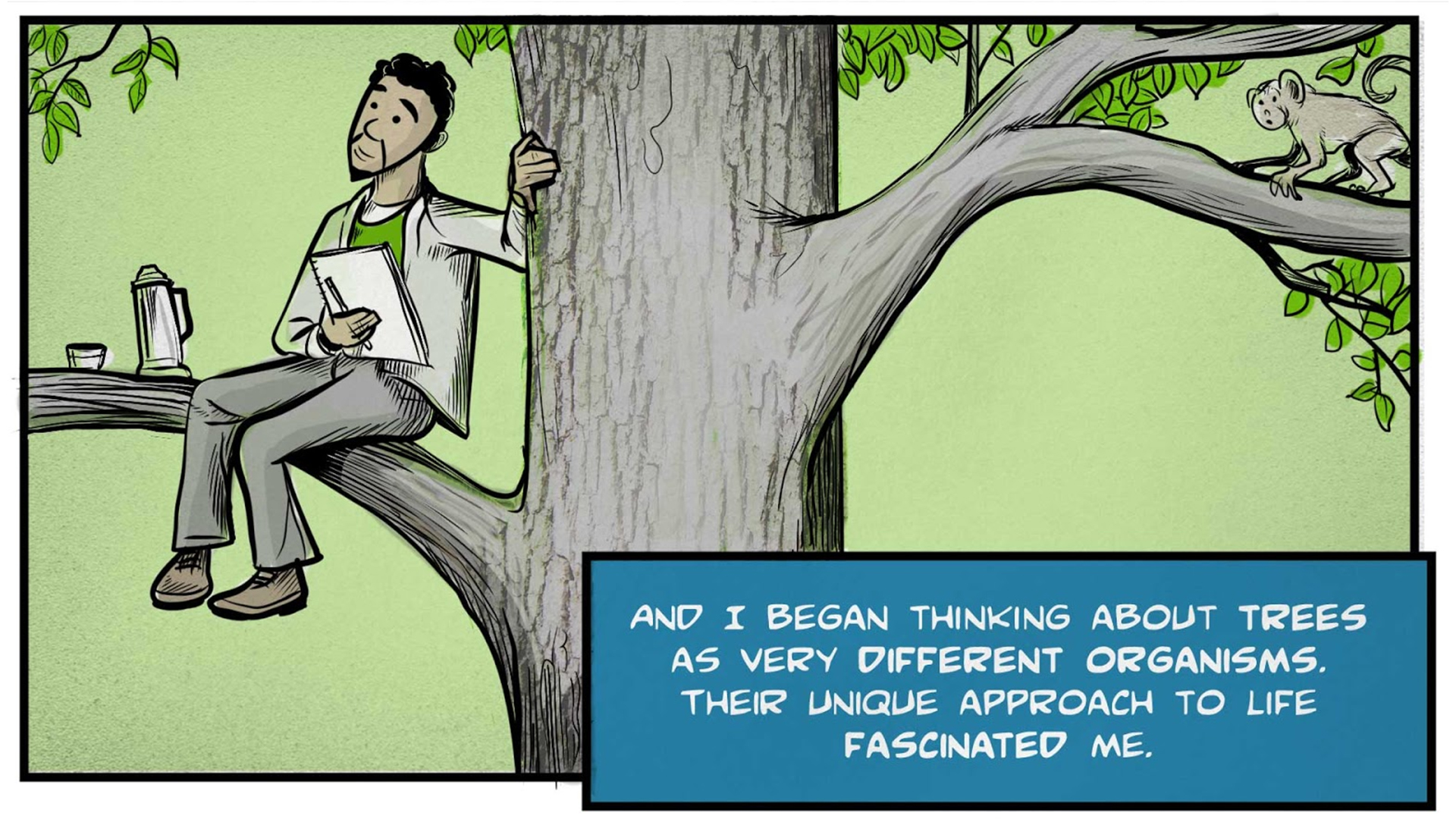 """Felix, the narrator, says, """"And I began thinking about trees as very different organisms. Their unique approach to life fascinated me."""" He sits high on the branch of a tree, feet dangling, hand resting on the trunk. He holds a notebook and a thermos sits next to him."""