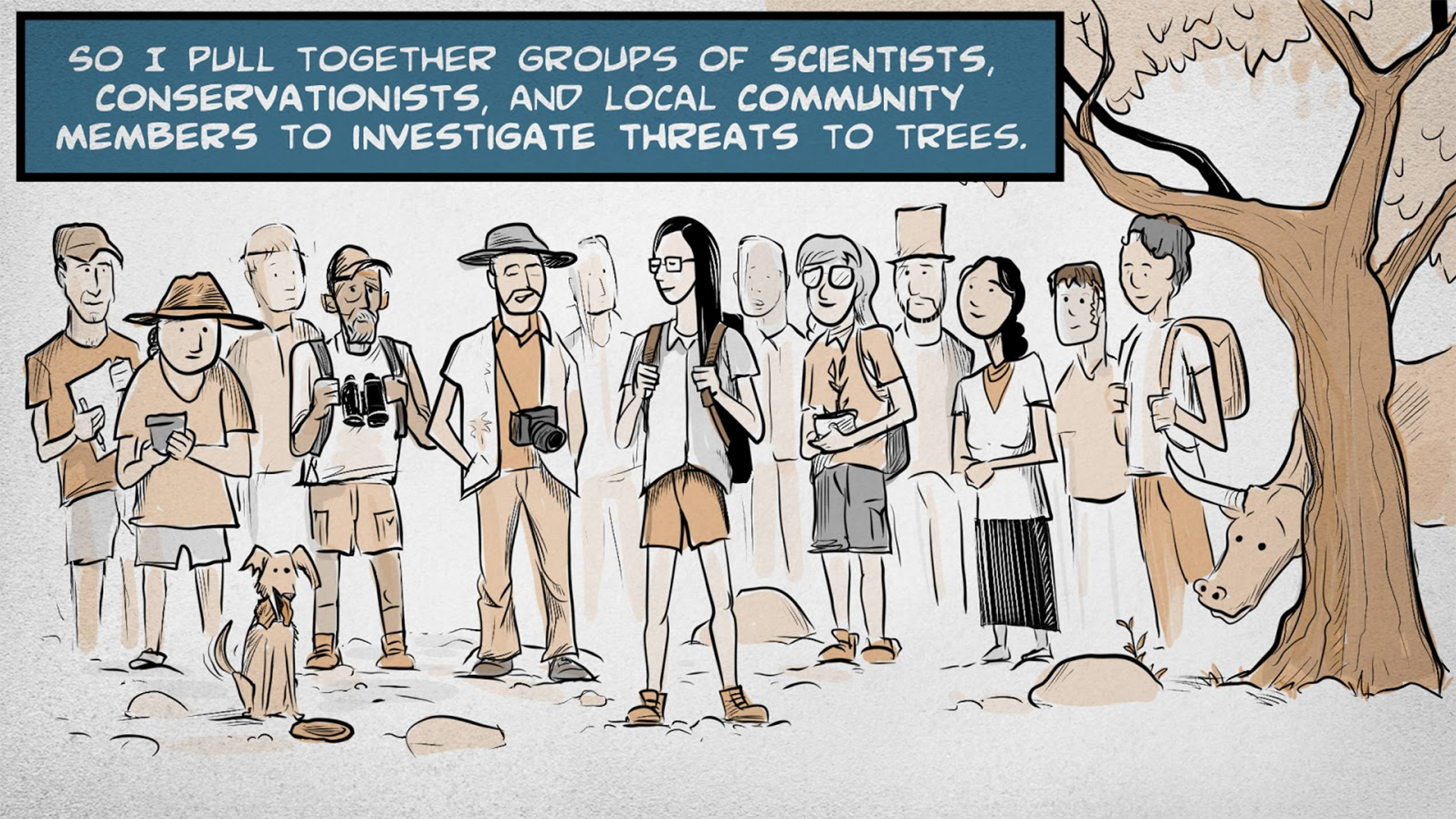 "Monica, the narrator, says, ""So I pull together groups of scientists, conservationists, and local community members to investigate threats to trees."" Monica is standing surrounded by dozens of people. They are men and women, young and old, from different backgrounds and ethnicities. A tree and a cow are off to the side."