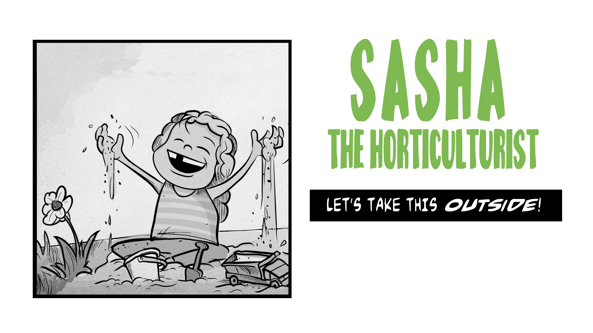 Story title:  Sasha, the Horticulturist.  Let's take this outside!