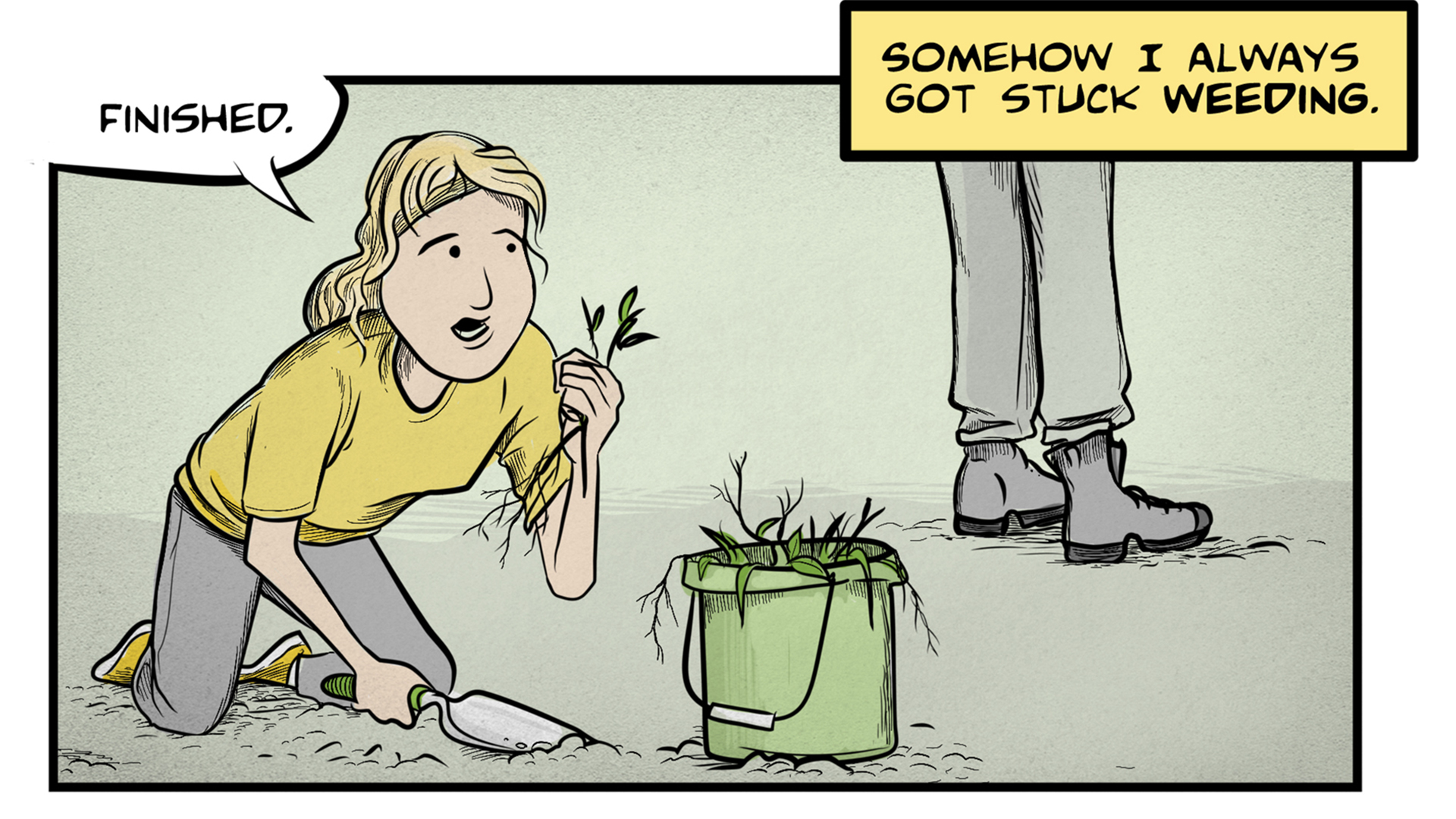 "Sasha, the narrator, says, ""Somehow I always got stuck weeding."" A teenage girl is kneeling in the dirt, holding a trowel and a handful of weeds. She says, ""Finished."" A bucket full of weeds is next to her and her mother's shoes appear in the background."